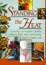 Standing the Heat: Assuring Curriculum Quality in Culinary Arts and Gastronomy :  Assuring Curriculum Quality in Culinary Arts and Gastronomy - Joseph A. Hegarty