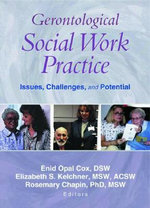 Gerontological Social Work Practice : Issues, Challenges, and Potential - Enid Opal Cox