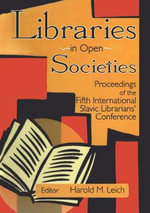 Libraries in Open Society : Proceedings of the V International Slavic Librarians Conference :  Proceedings of the V International Slavic Librarians Conference - Harold Leich
