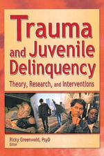 Trauma and Juvenile Delinquency : Theory, Research and Interventions - Ricky Greenwald