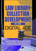Law Library Collection Development in the Digital Age : Publishers, Libraries, Users and Standards - Gordon Russell