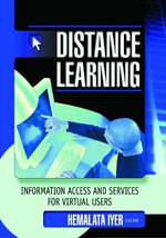 Distance Learning : Information Access and Services for Virtual Users :  Information Access and Services for Virtual Users - Hemalata Iyer