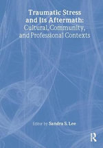 Traumatic Stress and Its Aftermath : Cultural Community and Professional Contexts - Sandra Lee