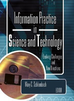 Information Practice in Science and Technology : Evolving Challenges and New Directions :  Evolving Challenges and New Directions - Mary C. Schlembach