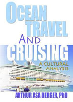 Ocean Travel and Cruising: A Cultural Analysis :  A Cultural Analysis - Arthur Asa Berger