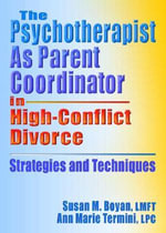 The Psychotherapist As Parent Coordinator in High-Conflict Divorce : Strategies and Techniques - Susan M. Boyan