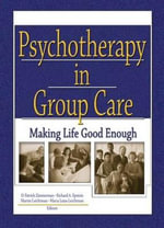 Psychotherapy in Group Care : Making Life Good Enough - D. Patrick Zimmerman