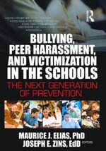 Bullying, Peer Harassment and Victimization in the Schools : The Next Generation of Prevention - Maurice J. Elias