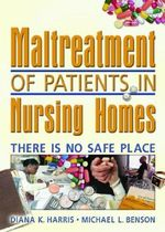 Maltreatment of Patients in Nursing Homes : There is No Safe Place - Diana Harris