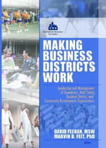 Making Business Districts Work : Leadership and Management of Downtown, Main Street, Business District, and Community Development Org :  Leadership and Management of Downtown, Main Street, Business District, and Community Development Org - Marvin D. Feit