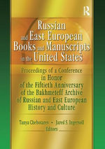 Russian and East European Books and Manuscripts in the United States: Proceedings of a Conference in Honor of the Fiftieth Anniversary of the Bakhmete :  Proceedings of a Conference in Honor of the Fiftieth Anniversary of the Bakhmete - Bakhmeteff Archive of Russian and East European History and Culture