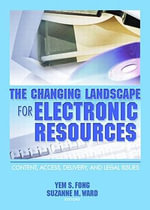 The Changing Landscape for Electronic Resources :  Content, Access, Delivery, and Legal Issues - Yem S. Fong
