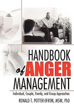 Handbook of Anger Management : Individual, Couple, Family, and Group Approaches - Ronald Potter-Efron