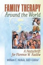 Family Therapy Around the World : A Festschrift for Florence W. Kaslow - William Nichols