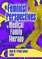 Feminist Perspectives in Medical Family Therapy - Anne M. Prouty Lyness