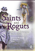 Saints and Rogues : Conflicts and Convergence in Psychotherapy - Robert B. Marchesani