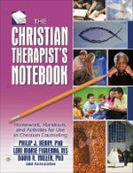 The Christian Therapist's Notebook : Homework, Handouts, and Activities for Use in Christian Counseling - Philip J. Henry