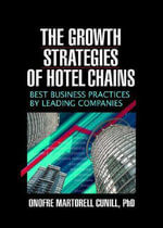 The Growth Strategies of Hotel Chains : Best Business Practices by Leading Companies :  Best Business Practices by Leading Companies - Onofore Martell Cunill