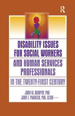 Disability Issues for Social Workers and Human Services Professionals in the Twenty-First Century - John T. Pardeck