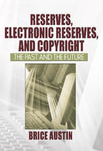 Reserves, Electronic Reserves, and Copyright : The Past and the Future - Brice Austin