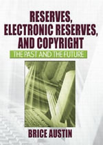 Reserves, Electronic Reserves, and Copyright (Tent.) :  The Past and the Future - Brice Austin