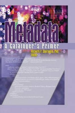 Metadata : A Cataloger's Primer - Richard P. Smiraglia
