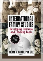 International Family Studies : Developing Curricula and Teaching Tools - Raeann Hamon