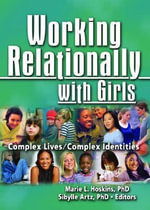 Working Relationally with Girls : Complex Lives/Complex Identities