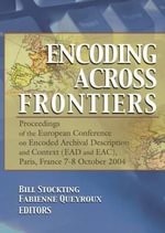 Encoding Across Frontiers: Proceedings of the European Conference on Encoded Archival Description and Context (EAD and EAC), Paris, France, 7-8 O :  Proceedings of the European Conference on Encoded Archival Description and Context (EAD and EAC), Paris, France, 7-8 O - Bill Stockting