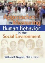 Approaches to Measuring Human Behavior in the Social Environment : A Comparative History - William Nugent
