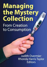 Managing the Mystery Collection: From Creation to Consumption : From Creation to Consumption - Judith A. Overmier