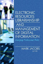 Electronic Resources Librarianship and Management of Digital Information : Emerging Professional Roles