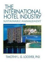 The International Hotel Industry : Sustainable Management :  Sustainable Management - Timothy L. G. Lockyer