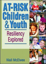 At-Risk Children & Youth : Resiliency Explored - Niall McElwee