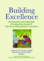 Building Excellence : The Rewards and Challenges of Integrating Research Into the Undergraduate Curriculum :  The Rewards and Challenges of Integrating Research Into the Undergraduate Curriculum