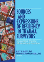 Sources and Expressions of Resiliency in Trauma Survivors : Ecological Theory, Multicultural Practice