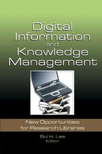 Digital Information and Knowledge Management : New Opportunities for Research Libraries :  New Opportunities for Research Libraries - Sul H Lee