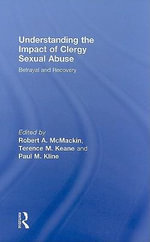 Understanding the Impact of Clergy Sexual Abuse : Betrayal and Recovery
