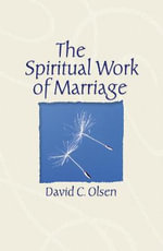 The Spiritual Work of Marriage - David C. Olsen