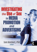 Investigating the Use of Sex in Media Promotion and Advertising - Tom Reichert
