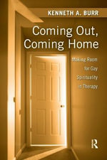 Coming Out, Coming Home : Making Room for Gay Spirituality in Therapy - Kenneth Burr
