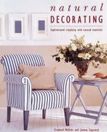 Natural Decorating : Sophisticated Simplicity with Natural Materials - Elizabeth Wilhide