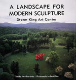 A Landscape for Modern Sculpture : Storm King Art Center - John Beardsley
