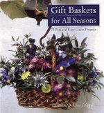 Gift Baskets for All Seasons : 75 Fun and Easy Craft Projects - Elizabeth Jane Lloyd