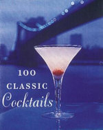 100 Classic Cocktails : Drink Recipes for All Occasions - Barry Shelby