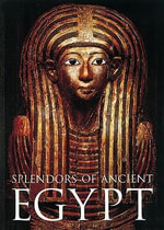 Splendors of Ancient Egypt - William H. Peck