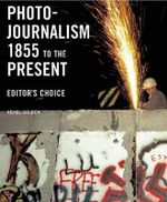 Photojournalism 1855 to the Present : Editor's Choice - Reuel Golden