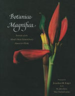 Botanica Magnifica : Hardcover Folio Large Sized Edition : Portraits Of The World's Most Beautiful Rare Flowers & Plants - Jonathan Singer
