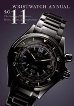 Wristwatch Annual 2011 : The Catalog of Producers, Prices, Models, and Specifications - Peter Braun