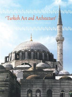 Turkish Art and Architecture : From the Seljuks to the Ottomans of Turkey - Giovanni Curatola